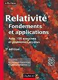 Relativité - Fondements et applications - 3e éd. - avec 150 exercices et problèmes résolus