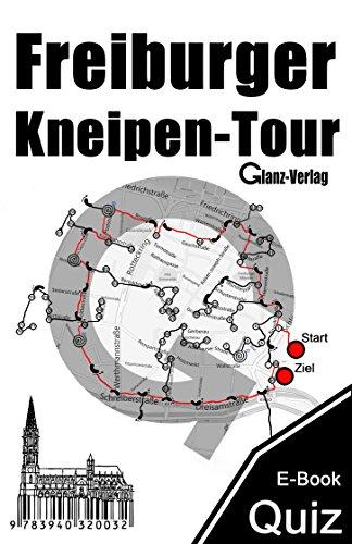 Freiburger Kneipen-Tour * 300 Quizfragen + Bilderrätsel: 300 Fragen präsentieren 100 Freiburger Kneipen-Tour-Stationen für Studenten, Bargänger, Bierliebhaber ... (Kult-Spiel.de im Glanz-Verlag.de)