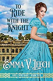 To Ride with the Knight (Girls Who Dare Book 10)