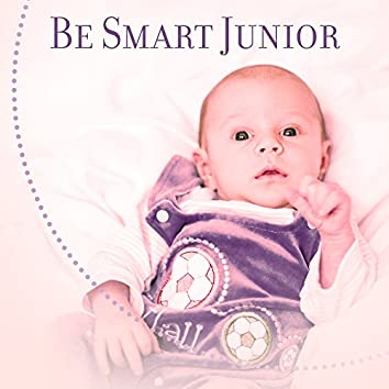 Be Smart Junior – Brilliant Music for Kids, Better IQ, Train Mind Your Baby, Educational Sounds, Baby Music, Deep Focus, Beethoven