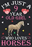 I Am Just A 9 Year Old Girl Who Loves Horse: (110 Pages,6x9'') Cute Horse Notebook For Women Girls...