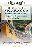 The Complete Nicaragua Travel, Retirement Fugitive & Business Guide: The...