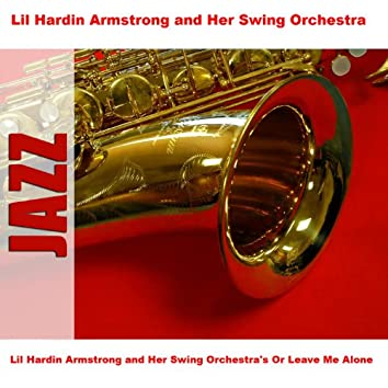 Lil Hardin Armstrong and Her Swing Orchestra's Or Leave Me Alone