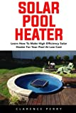 Solar Pool Heater: Learn How to Make High Efficiency Solar Heater For Your Pool At Low Cost