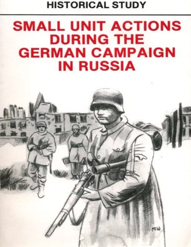 Historical Study: Small Unit Actions During the German Campaign in Russia