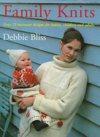 Family Knits: Over 25 Knitwear Designs for Babies, Children and Adults