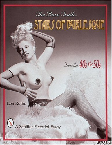 The Bare Truth: Stars of Burlesque From the '40s and '50s (Schiffer Pictorial Essay)