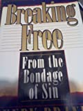Breaking Free--: From the Bondage of Sin