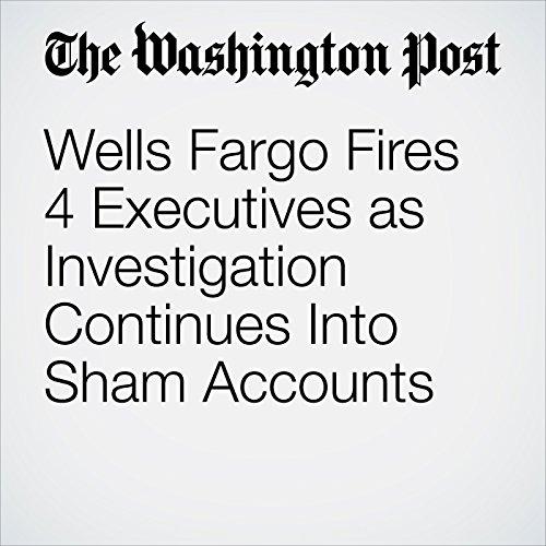 Wells Fargo Fires 4 Executives as Investigation Continues Into Sham Accounts copertina