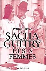 Sacha Guitry et les Femmes de Patrick Buisson
