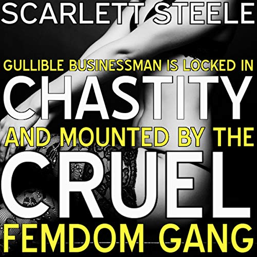 Gullible Businessman Is Locked in Chastity and Mounted by the Cruel Femdom Gang!  audiobook cover art