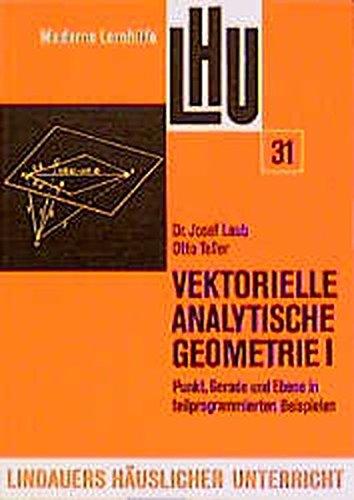 Vektorielle Analytische Geometrie I, LHU31: Punkt, Gerade und Ebene in teilprogrammierten Beispielen