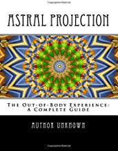 Astral Projection: The Out-of -Body Experience: A Complete Guide