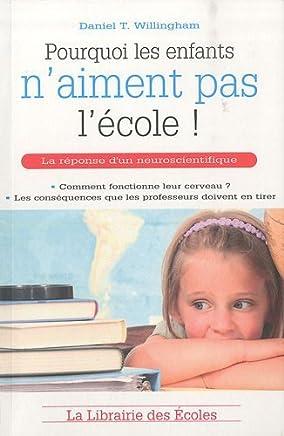 Pourquoi les enfants naiment pas lécole ! de Willingham. Daniel T. (2010) Broché