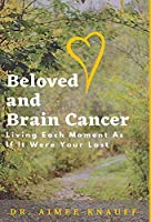 Beloved and Brain Cancer: Living Each Moment As If It Were Your Last