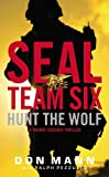 Seal Team Six: Hunt the Wolf: A Thomas Crocker Thriller - Don Mann