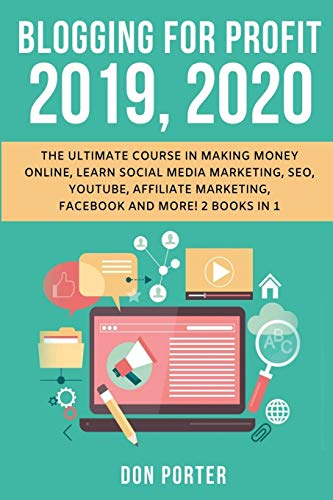 Blogging for Profit 2019, 2020: The Ultimate Course in Making Money Online, Learn Social Media Marketing, SEO, YouTube, Affiliate Marketing, Facebook and More! 2 Books in 1