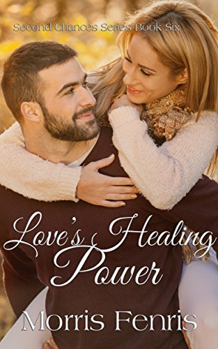 Love's Healing Power: A Christian Romance (Second Chances Series Book 6)