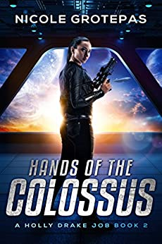 Hands of the Colossus: A Steampunk Space Opera Adventure (Holly Drake Jobs Book 2) by [Nicole Grotepas]