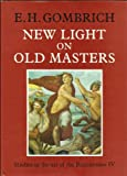 New Light on Old Masters (Studies in the Art of the Renaissance, No 4)