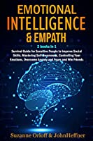 Emotional Intelligence & Empath 2 books in 1: Boost Your EQ, and Improve Your Social Skills while Overcoming Anxiety and Fears with Empathy Effects!