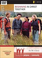 Beginning in Christ Together: Six Sessions on the Life of Jesus [DVD]