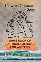Universal Grammar of Story(TM): Game Book of Practical Excercises for Writers