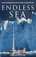 Endless Sea: Alone Around Antarctica- As Far South As a Boat Can Sail