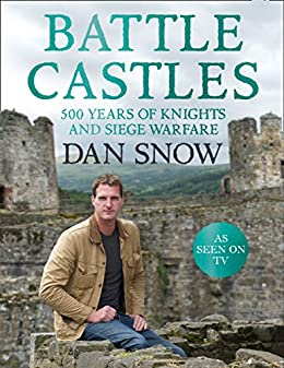 Battle Castles: 500 Years of Knights and Siege Warfare by [Dan Snow]