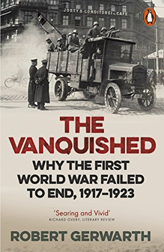 The Vanquished: Why the First World War Failed to End, 1917-1923 (English Edition)