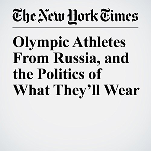 Olympic Athletes From Russia, and the Politics of What They'll Wear copertina