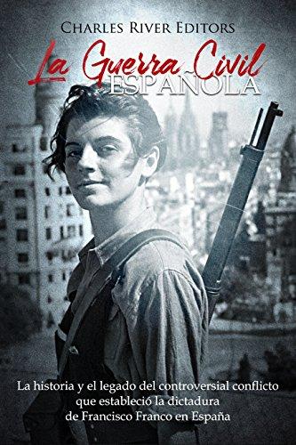 La Guerra Civil española: La historia y el legado del controversial conflicto que estableció la dictadura de Francisco Franco en España eBook: Charles River Editors: Amazon.es: Tienda Kindle
