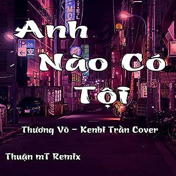 Anh Nào Có Tội (Thuận MT Remix)