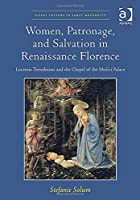 Women, Patronage, and Salvation in Renaissance Florence: Lucrezia Tornabuoni and the Chapel of the Medici Palace (Visual Culture in Early Modernity) by Stefanie Solum(2016-04-21)