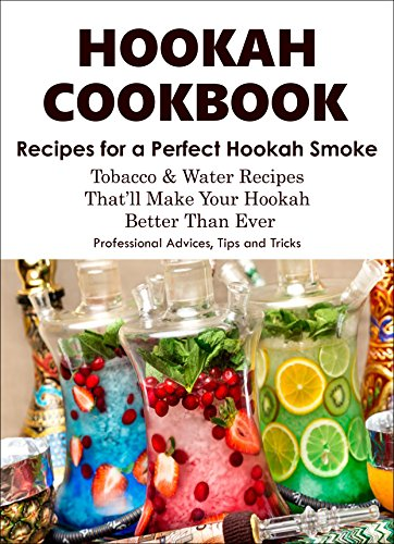 HOOKAH COOKBOOK. Tobacco and Water Recipes for a perfect Hookah Smoke. Professional Advices, Tips & Tricks. (English Edition)