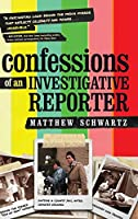 Confessions of an Investigative Reporter