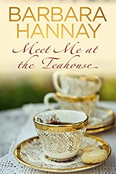 Meet Me at the Teahouse by [Barbara Hannay]