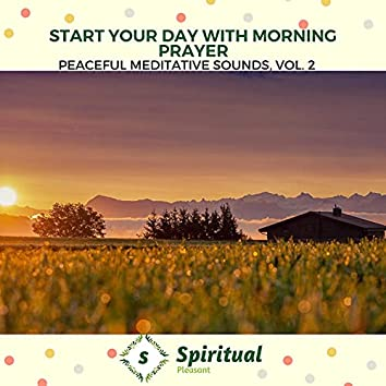 Start Your Day With Morning Prayer - Peaceful Meditative Sounds, Vol. 2