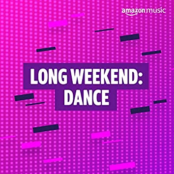 Long Weekend: Dance