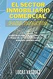 EL SECTOR INMOBILIARIO COMERCIAL PARA NOVATOS: Invertir en inmuebles comerciales a pesar de la 'caida economica' del mercado inmobiliario (EL MUNDO ... inmobiliarias y hacer negocios con ellas)