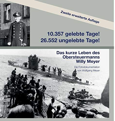 10357 gelebte Tage! 26552 ungelebte Tage! 2. Auflage: Das kurze Leben des Obersteuermanns Willy Meyer