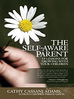 The Self-Aware Parent: 19 Lessons for Growing with Your Children by [Cathy Cassani Adams]