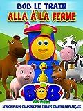 Bob Le Train Alla À La Ferme et Beaucoup plus Chansons pour Enfants Chanter en Français