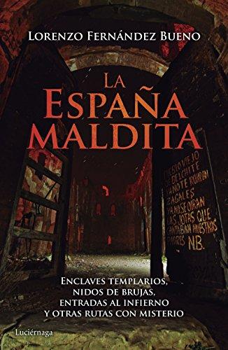La España maldita: Enclaves templarios, nidos de brujas, entradas al infierno y otras rutas con misterio (PRACTICA)