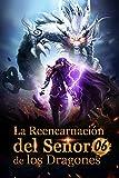 La Reencarnación del Señor de los Dragones 6: Última oportunidad de supervivencia (Ascenso hacia el trono de dragón)