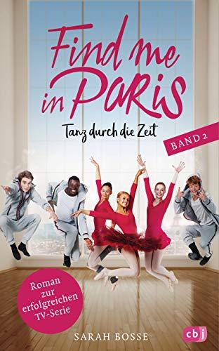 Find me in Paris - Tanz durch die Zeit (Band 2): Das Buch zur zweiten Staffel - Ausstrahlung ab November 2019 im KIKA und ZDF (Die Find me in Paris-Reihe, Band 2)