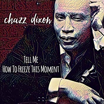 Tell Me (How to Freeze This Moment)