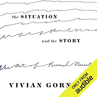 The Situation and the Story                   Written by:                                                                                                                                 Vivian Gornick                               Narrated by:                                                                                                                                 Madelyn Buzzard                      Length: 4 hrs and 54 mins     Not rated yet     Overall 0.0