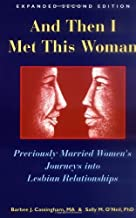 And Then I Met This Woman: Previously Married Women's Journeys into Lesbian Relationships by Barbee J. Cassingham, Sally M. O'Neil, Ph.D. (2008) Paperback