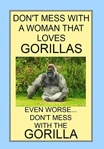 DON'T MESS WITH A WOMAN THAT LOVES GORILLAS EVEN WORSE... DON'T MESS WITH THE GORILLA: NOTEBOOKS MAKE IDEAL GIFTS BOTH AS PRESENTS AND COMPETITION PRIZES ALL YEAR ROUND. CHRISTMAS BIRTHDAYS